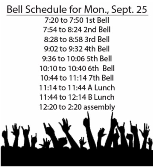 ROCK OUT. Bell schedules will change on Mon., Sept. 25 to accommodate for the High School Nation assembly.  Students will have 30 minutes in each bell before heading to lunch.  At the assembly, students will receive free drinks from Sparkling Ice, a sponsor of HS Nation.